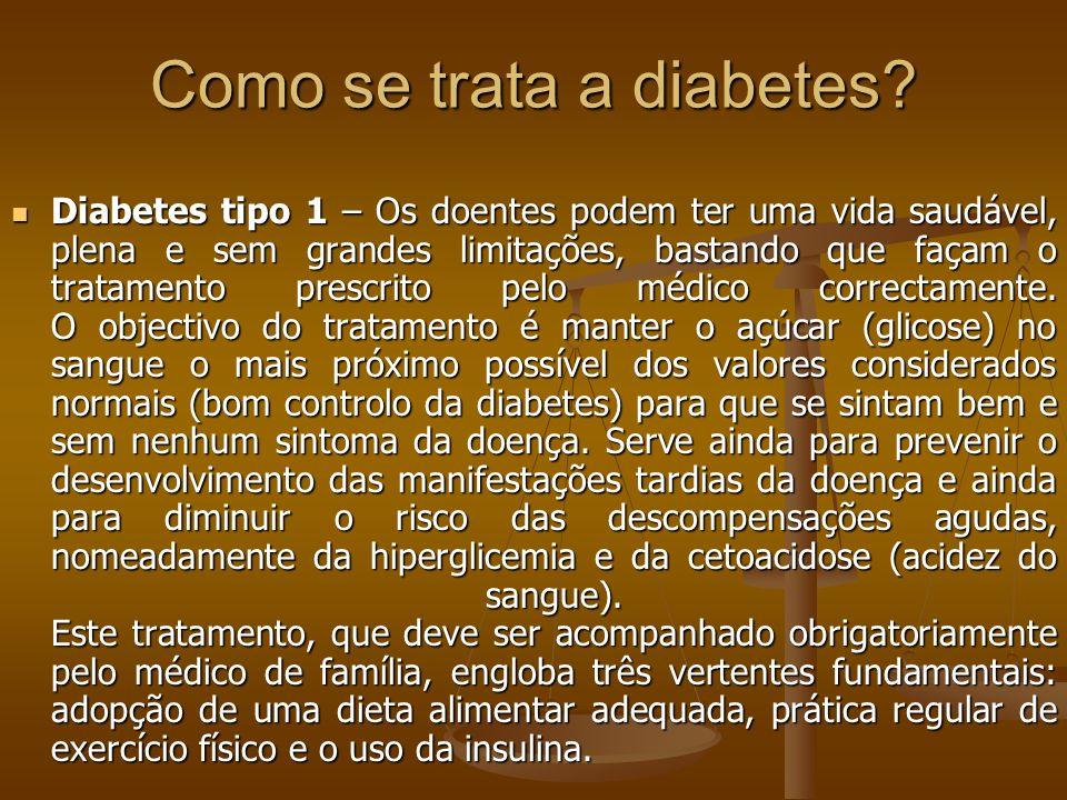 Como se trata a diabetes? Diabetes tipo 1 – Os doentes podem ter uma vida saudável, plena e sem grandes limitações, bastando que façam o tratamento pr