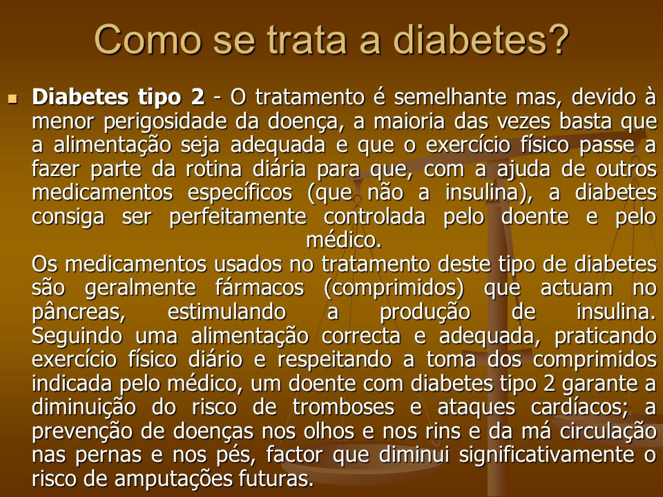 Como se trata a diabetes? Diabetes tipo 2 - O tratamento é semelhante mas, devido à menor perigosidade da doença, a maioria das vezes basta que a alim