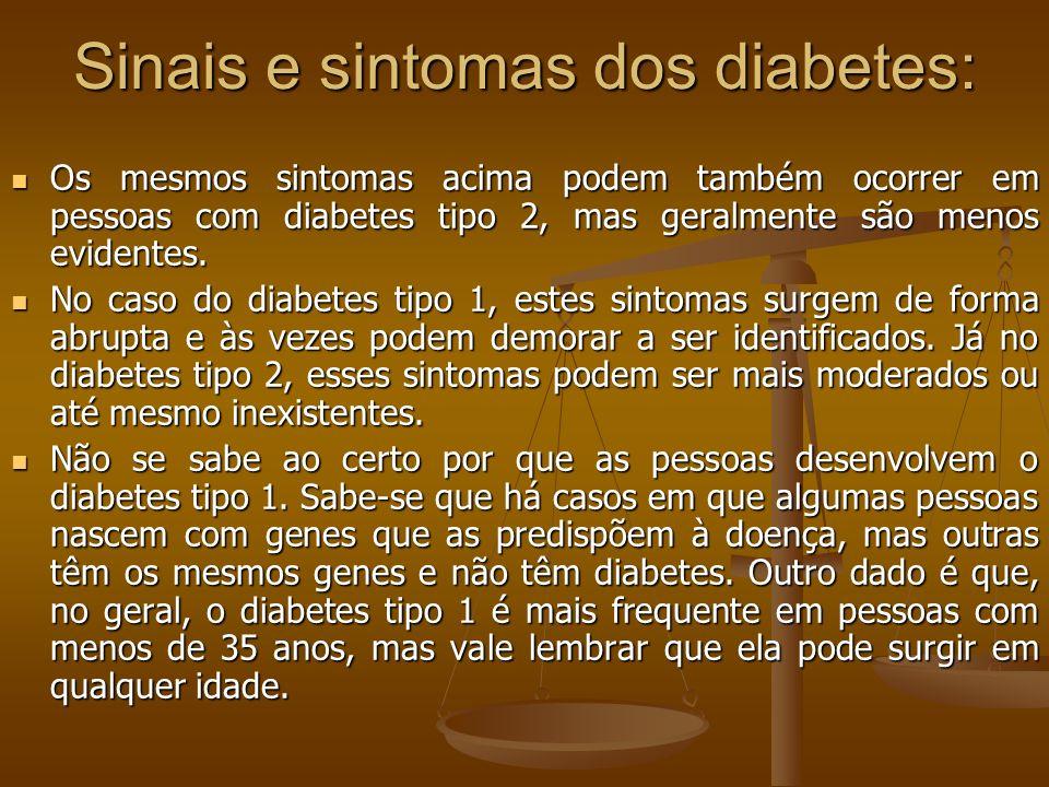Sinais e sintomas dos diabetes: Os mesmos sintomas acima podem também ocorrer em pessoas com diabetes tipo 2, mas geralmente são menos evidentes. Os m