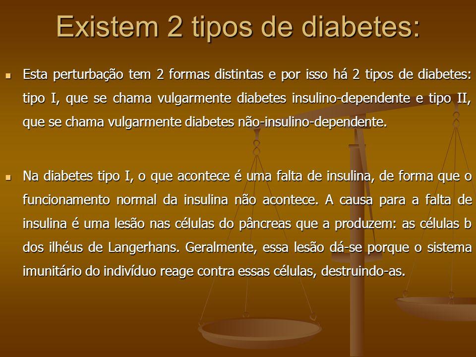 Existem 2 tipos de diabetes: Esta perturbação tem 2 formas distintas e por isso há 2 tipos de diabetes: tipo I, que se chama vulgarmente diabetes insu
