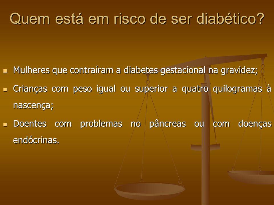 Quem está em risco de ser diabético? Mulheres que contraíram a diabetes gestacional na gravidez; Mulheres que contraíram a diabetes gestacional na gra