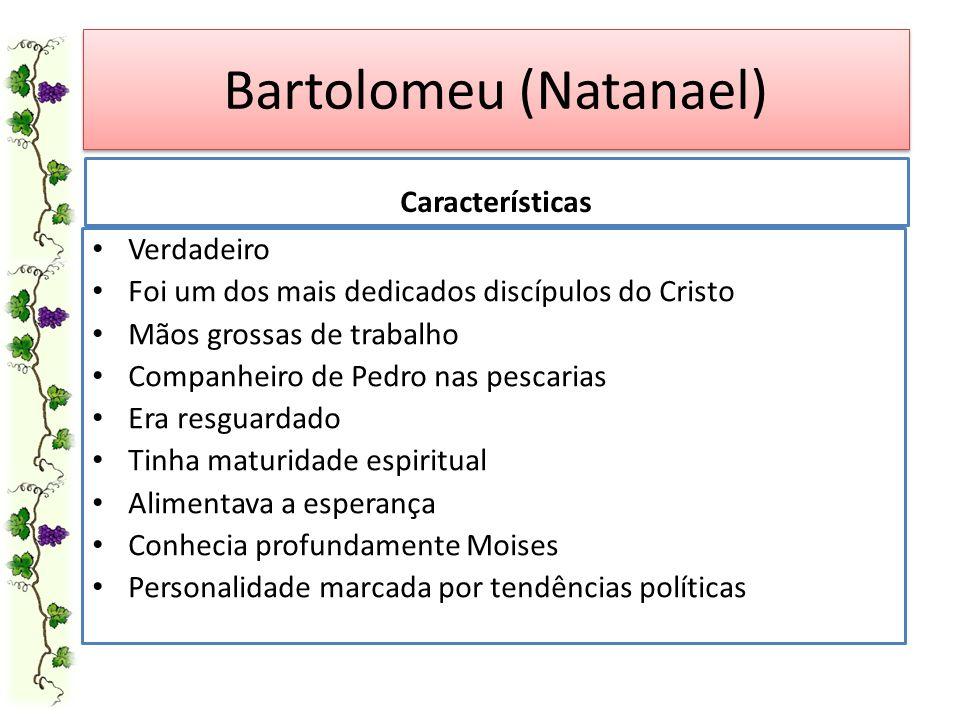 Bartolomeu (Natanael) Verdadeiro Foi um dos mais dedicados discípulos do Cristo Mãos grossas de trabalho Companheiro de Pedro nas pescarias Era resgua