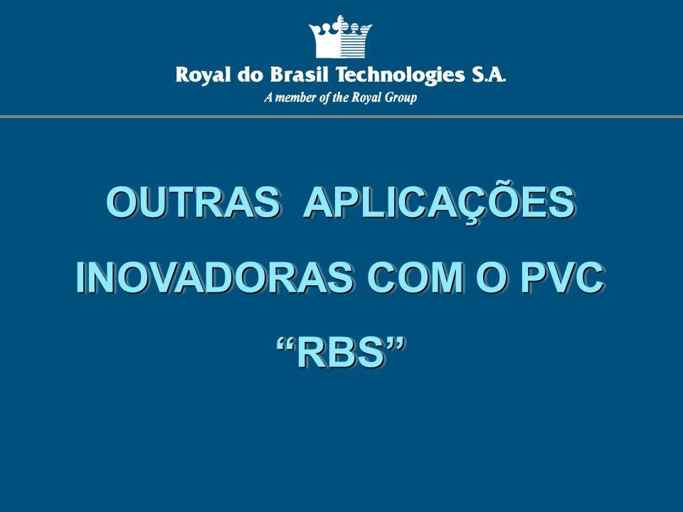 OUTRAS APLICAÇÕES INOVADORAS COM O PVC RBS OUTRAS APLICAÇÕES INOVADORAS COM O PVC RBS