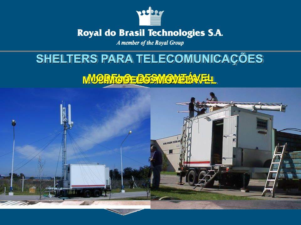 SHELTERS PARA TELECOMUNICAÇÕES MODELO TRANSPORTÁVEL MODELO OUTDOOR MODELO DESMONTÁVEL MODELO MÓVEL