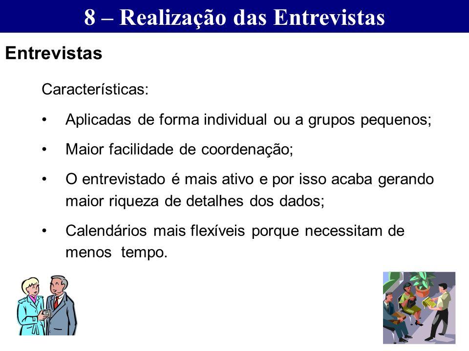 Características: Aplicadas de forma individual ou a grupos pequenos; Maior facilidade de coordenação; O entrevistado é mais ativo e por isso acaba ger