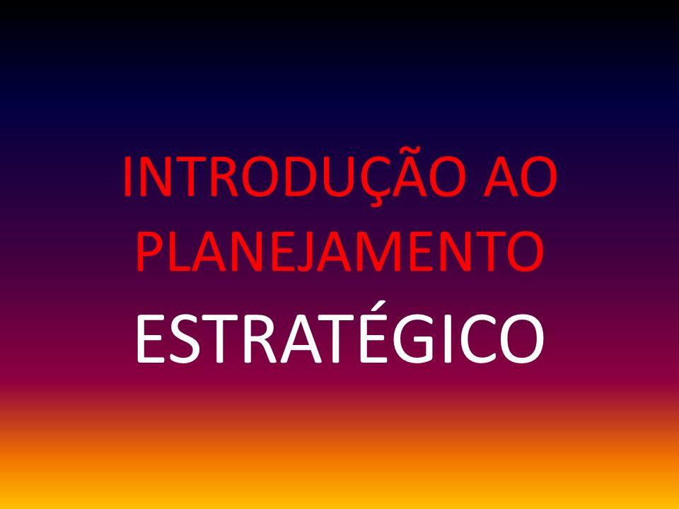 INTRODUÇÃO AO PLANEJAMENTO ESTRATÉGICO