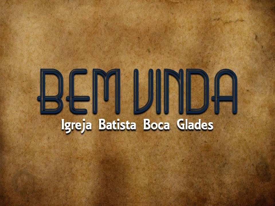 BEM VINDA Igreja Batista Boca Glades