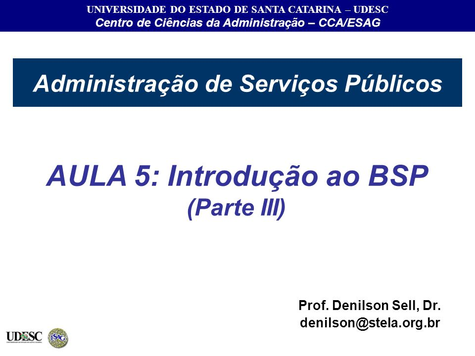UNIVERSIDADE DO ESTADO DE SANTA CATARINA – UDESC Centro de Ciências da Administração – CCA/ESAG Administração de Serviços Públicos AULA 5: Introdução
