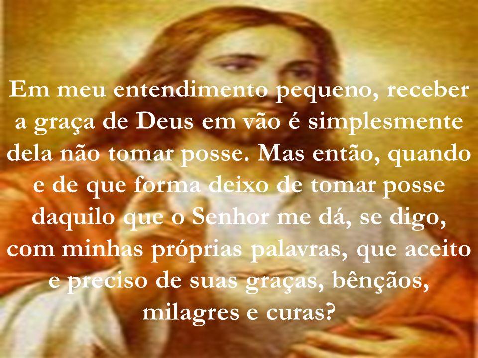 Eu tomo posso da graça de Deus, tomo posso da cura, Senhor, tomo posso da bênção de hoje.