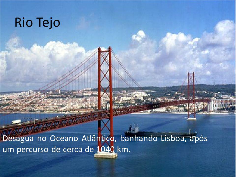 Rio Tejo Desagua no Oceano Atlântico, banhando Lisboa, após um percurso de cerca de 1040 km.