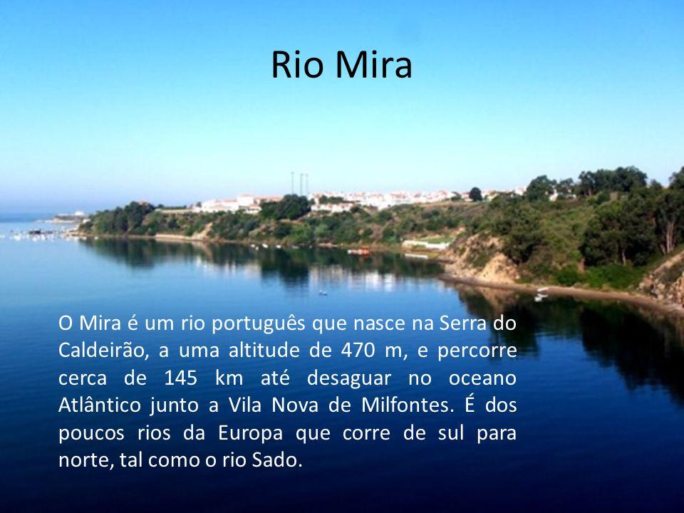 Rio Mira O Mira é um rio português que nasce na Serra do Caldeirão, a uma altitude de 470 m, e percorre cerca de 145 km até desaguar no oceano Atlântico junto a Vila Nova de Milfontes.