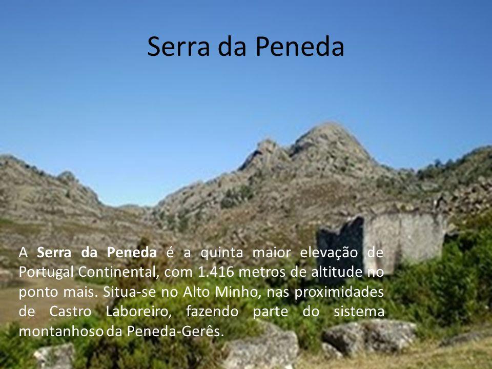 Serra da Peneda A Serra da Peneda é a quinta maior elevação de Portugal Continental, com 1.416 metros de altitude no ponto mais.