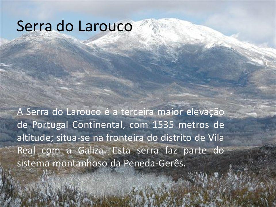 Serra do Larouco A Serra do Larouco é a terceira maior elevação de Portugal Continental, com 1535 metros de altitude; situa-se na fronteira do distrito de Vila Real com a Galiza.