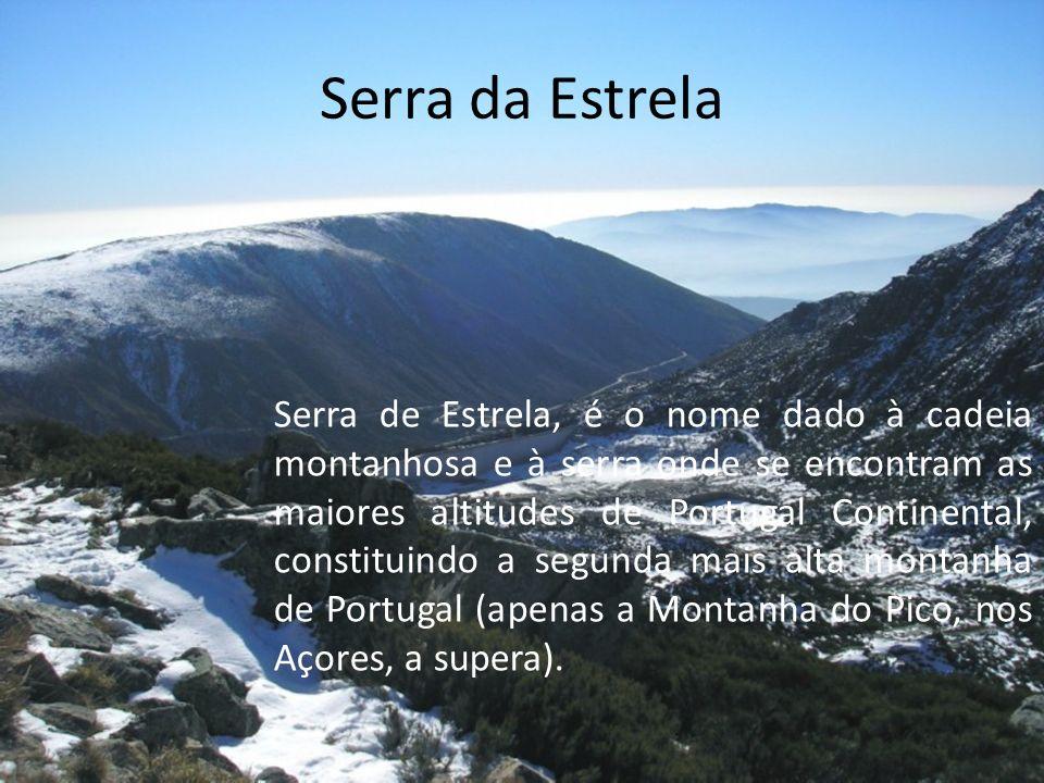 Serra da Estrela Serra de Estrela, é o nome dado à cadeia montanhosa e à serra onde se encontram as maiores altitudes de Portugal Continental, constituindo a segunda mais alta montanha de Portugal (apenas a Montanha do Pico, nos Açores, a supera).