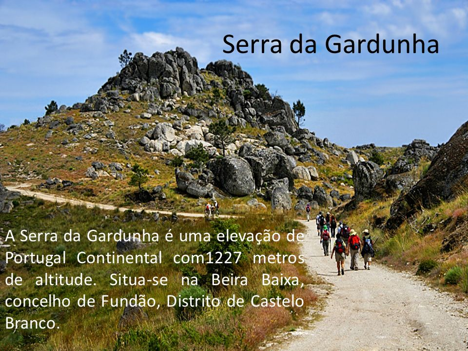 Serra da Gardunha A Serra da Gardunha é uma elevação de Portugal Continental com1227 metros de altitude.