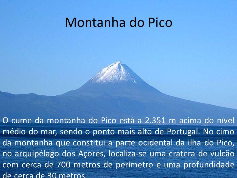 Montanha do Pico O cume da montanha do Pico está a 2.351 m acima do nível médio do mar, sendo o ponto mais alto de Portugal.