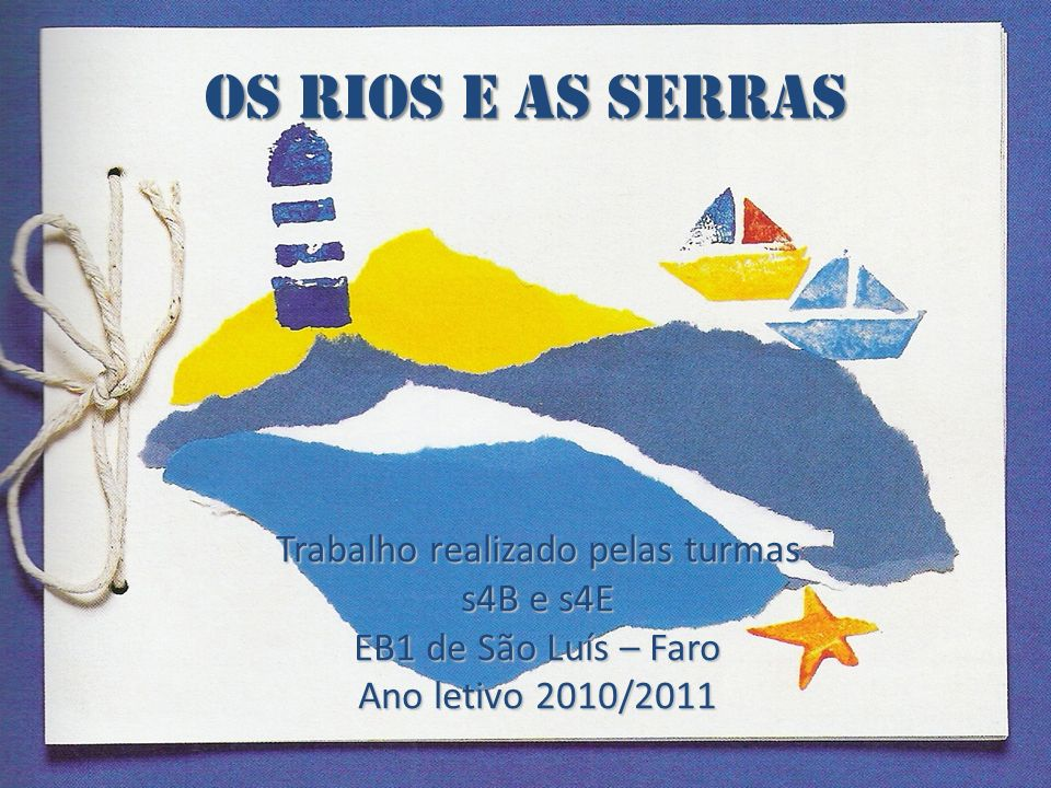 Os Rios e as Serras Trabalho realizado pelas turmas s4B e s4E EB1 de São Luís – Faro Ano letivo 2010/2011