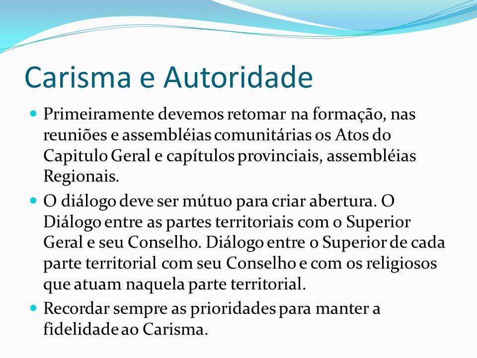Carisma e Autoridade Primeiramente devemos retomar na formação, nas reuniões e assembléias comunitárias os Atos do Capitulo Geral e capítulos provinciais, assembléias Regionais.