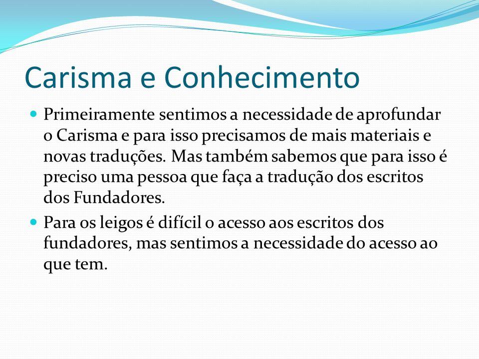 Carisma e Conhecimento Primeiramente sentimos a necessidade de aprofundar o Carisma e para isso precisamos de mais materiais e novas traduções.