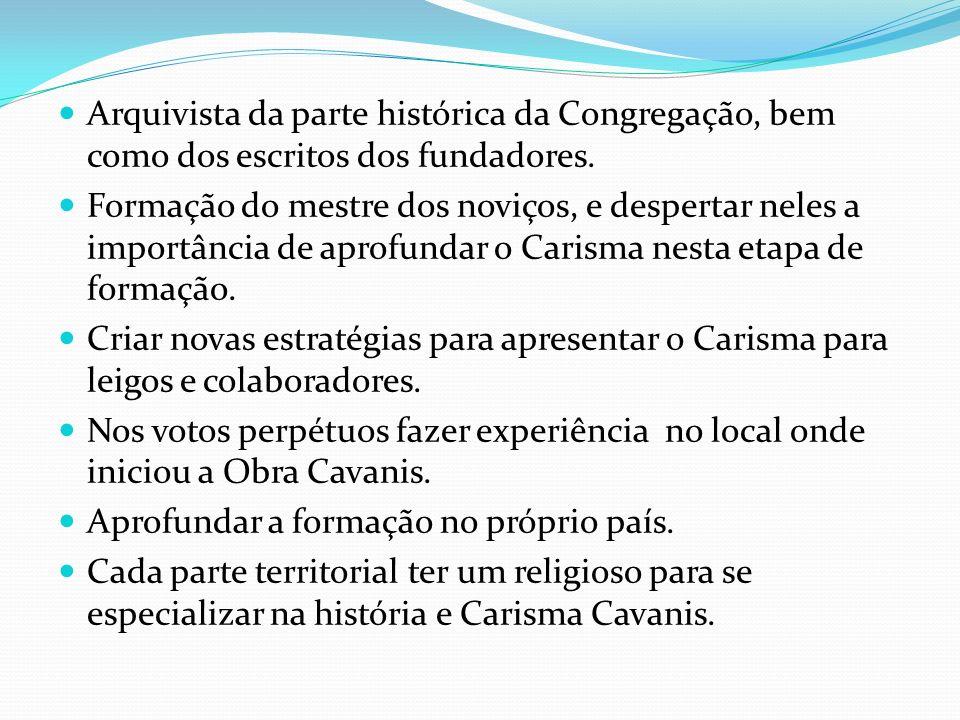 Arquivista da parte histórica da Congregação, bem como dos escritos dos fundadores.