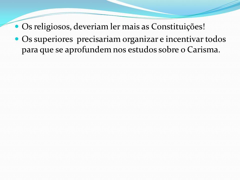 Os religiosos, deveriam ler mais as Constituições.