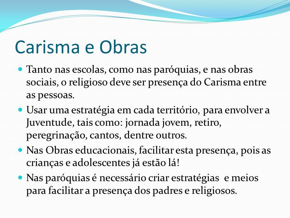 Carisma e Obras Tanto nas escolas, como nas paróquias, e nas obras sociais, o religioso deve ser presença do Carisma entre as pessoas.