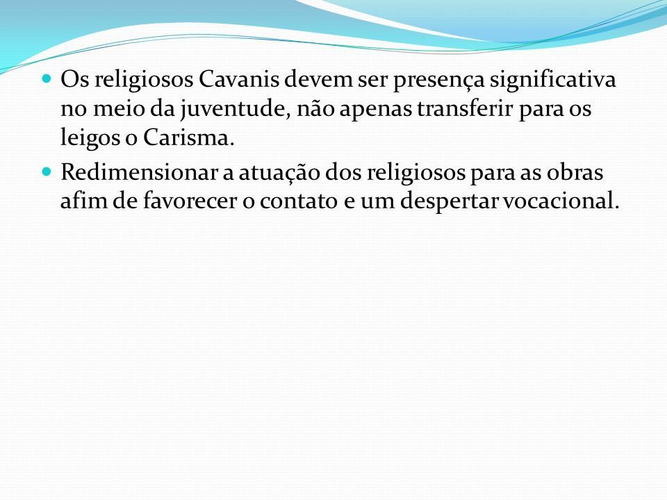 Os religiosos Cavanis devem ser presença significativa no meio da juventude, não apenas transferir para os leigos o Carisma.