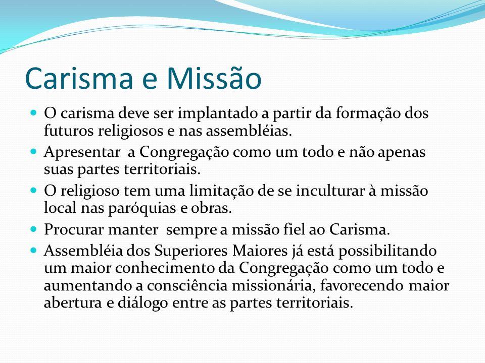Carisma e Missão O carisma deve ser implantado a partir da formação dos futuros religiosos e nas assembléias.