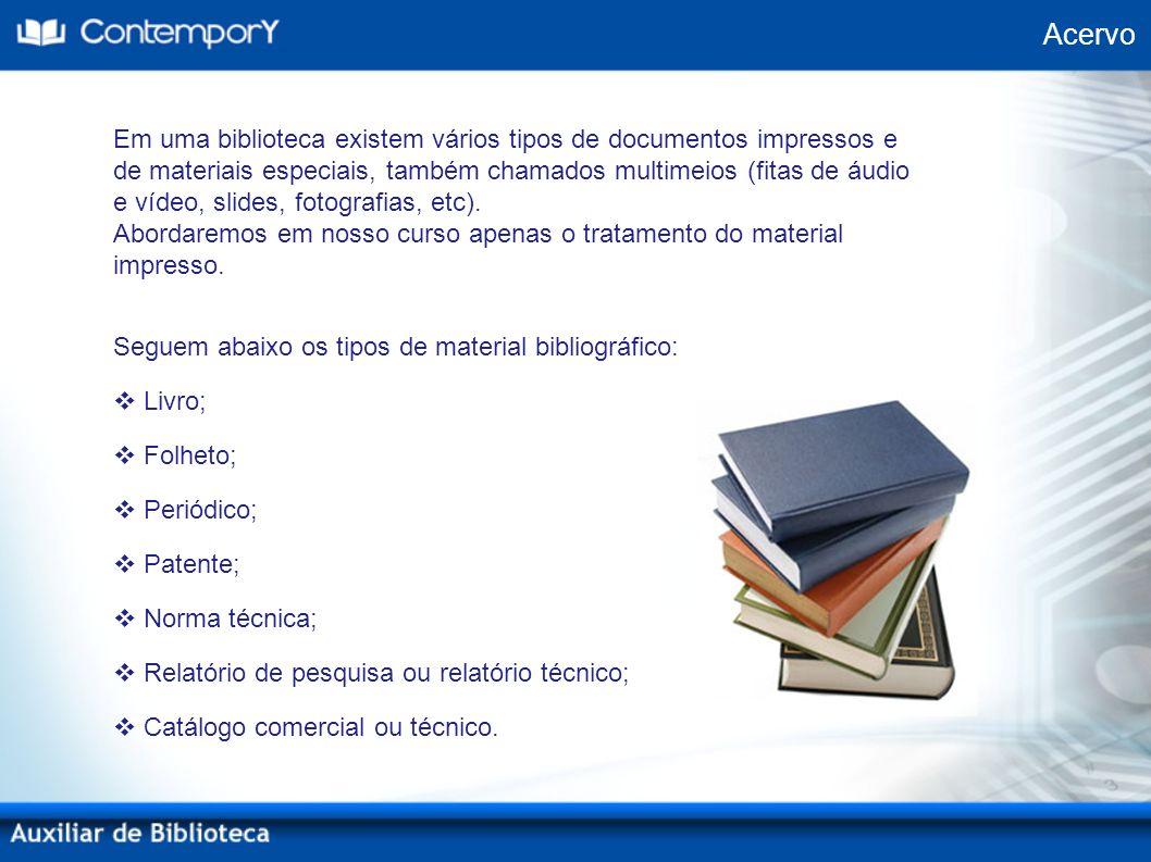 Acervo Em uma biblioteca existem vários tipos de documentos impressos e de materiais especiais, também chamados multimeios (fitas de áudio e vídeo, sl