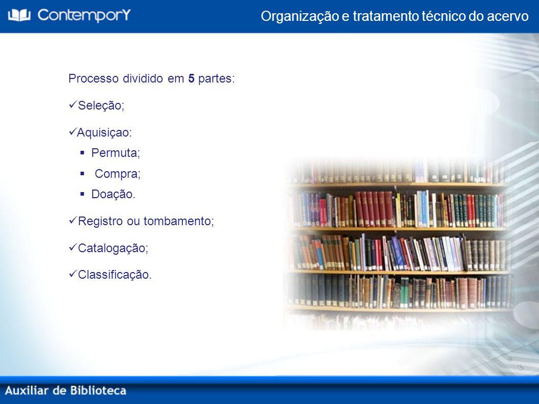 Organização e tratamento técnico do acervo Processo dividido em 5 partes: Seleção; Aquisiçao: Permuta; Compra; Doação. Registro ou tombamento; Catalog