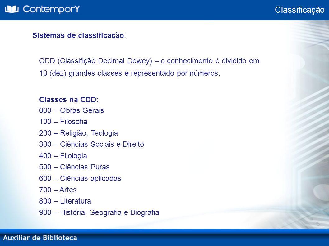 Sistemas de classificação: CDD (Classifição Decimal Dewey) – o conhecimento é dividido em 10 (dez) grandes classes e representado por números. Classes