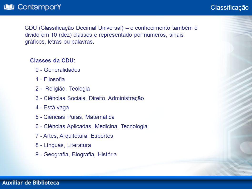 CDU (Classificação Decimal Universal) – o conhecimento também é divido em 10 (dez) classes e representado por números, sinais gráficos, letras ou pala