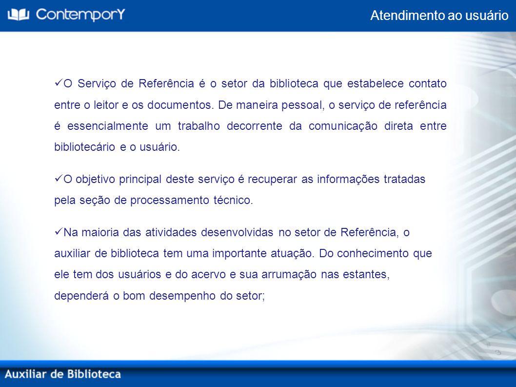 Atendimento ao usuário O Serviço de Referência é o setor da biblioteca que estabelece contato entre o leitor e os documentos. De maneira pessoal, o se
