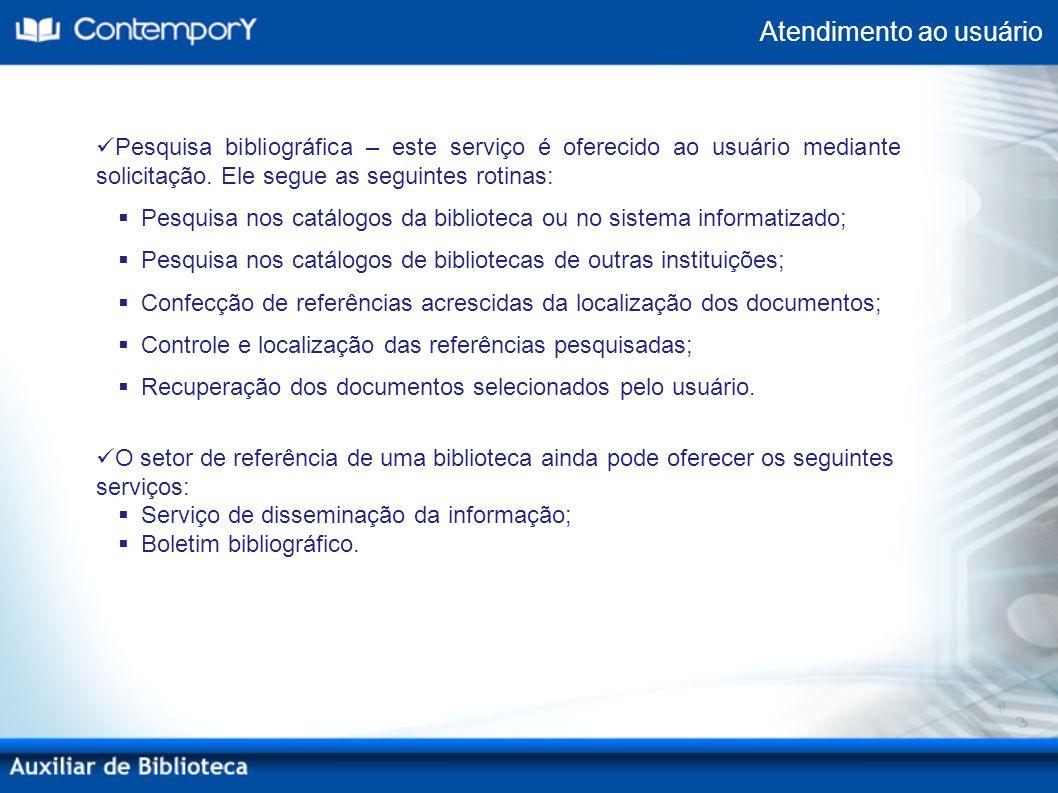 Pesquisa bibliográfica – este serviço é oferecido ao usuário mediante solicitação. Ele segue as seguintes rotinas: Pesquisa nos catálogos da bibliotec