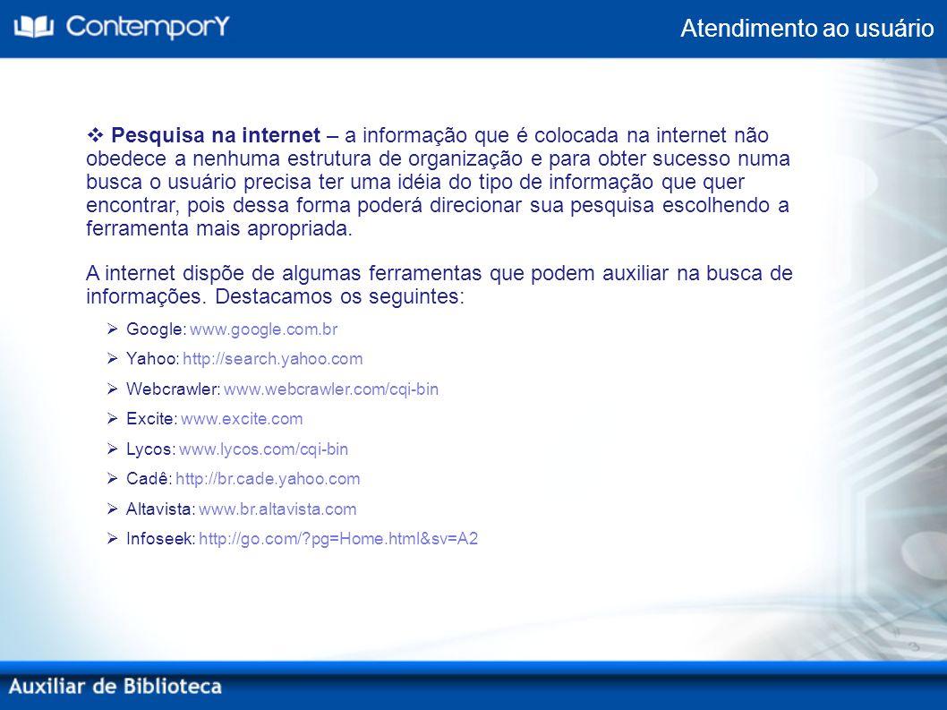 Pesquisa na internet – a informação que é colocada na internet não obedece a nenhuma estrutura de organização e para obter sucesso numa busca o usuári