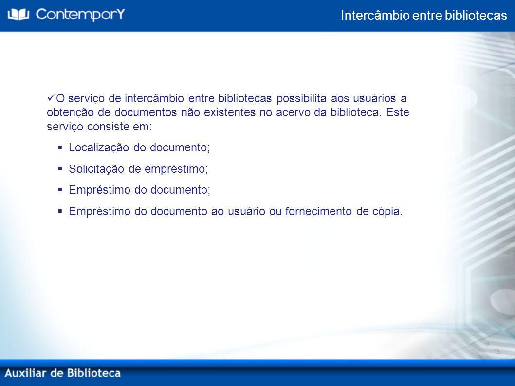 Intercâmbio entre bibliotecas O serviço de intercâmbio entre bibliotecas possibilita aos usuários a obtenção de documentos não existentes no acervo da