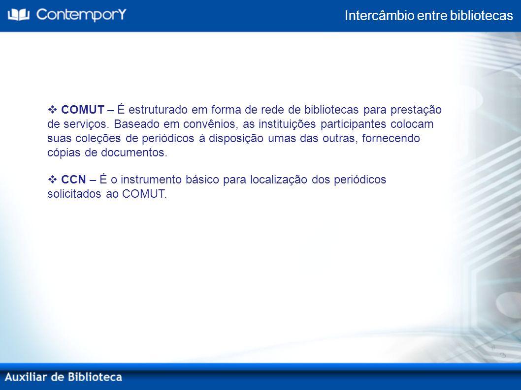 COMUT – É estruturado em forma de rede de bibliotecas para prestação de serviços. Baseado em convênios, as instituições participantes colocam suas col