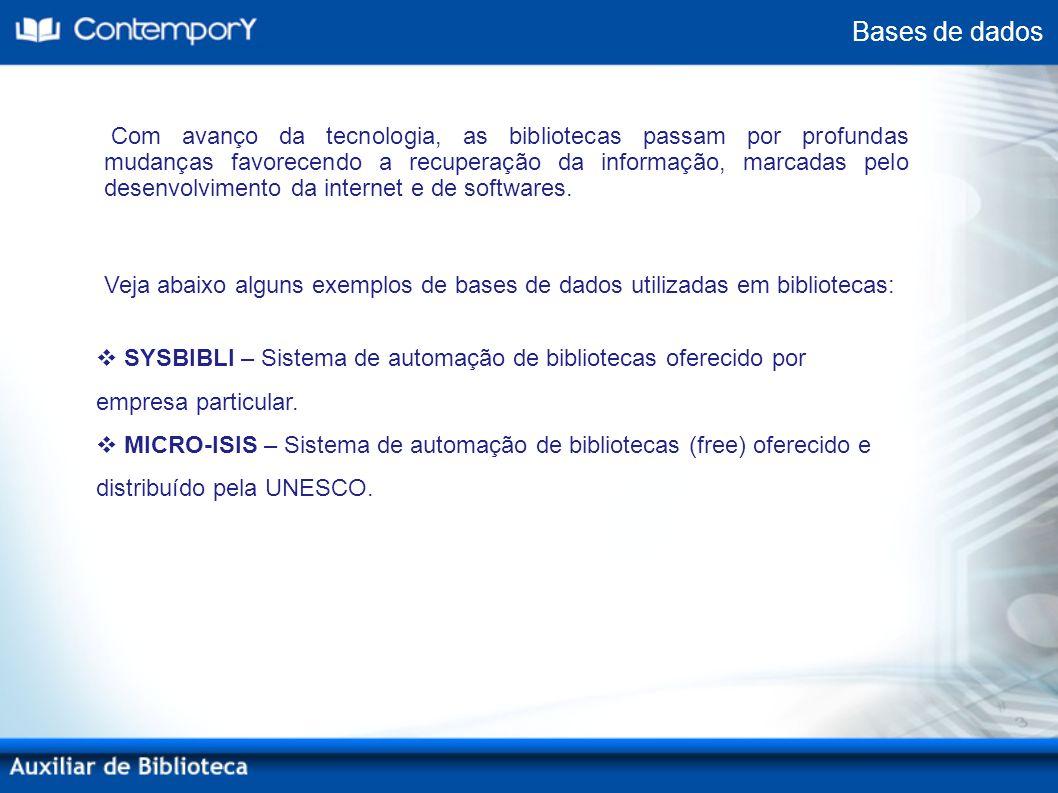 Bases de dados SYSBIBLI – Sistema de automação de bibliotecas oferecido por empresa particular. MICRO-ISIS – Sistema de automação de bibliotecas (free