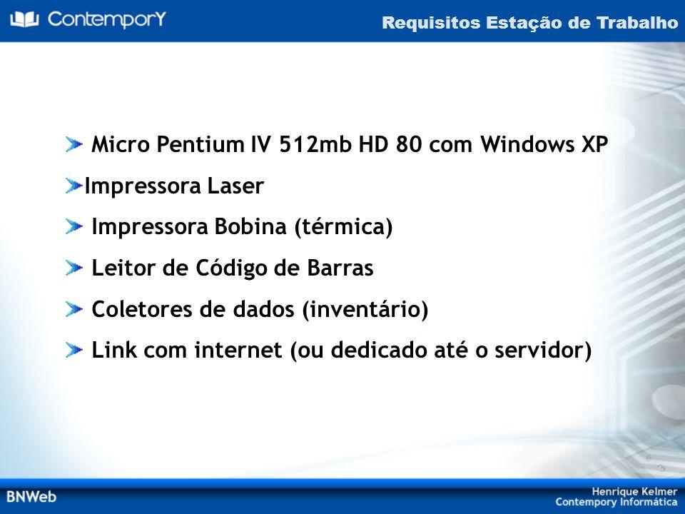 Requisitos Estação de Trabalho Micro Pentium IV 512mb HD 80 com Windows XP Impressora Laser Impressora Bobina (térmica) Leitor de Código de Barras Col