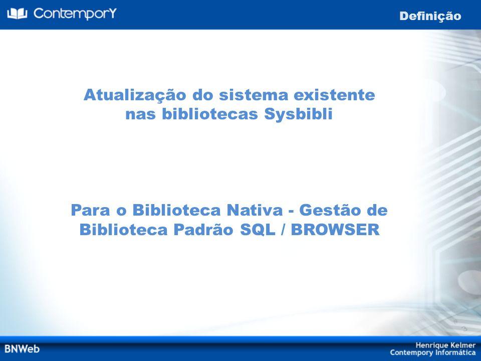Atualização do sistema existente nas bibliotecas Sysbibli Para o Biblioteca Nativa - Gestão de Biblioteca Padrão SQL / BROWSER Definição