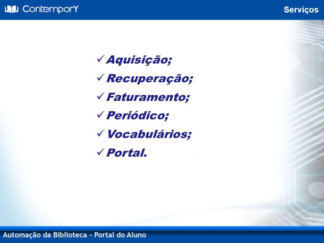 Serviços Aquisição; Recuperação; Faturamento; Periódico; Vocabulários; Portal.