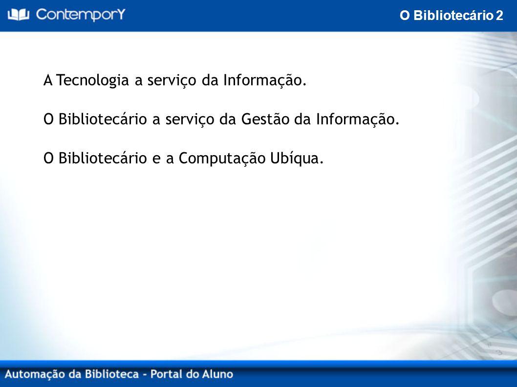 O Bibliotecário 2 A Tecnologia a serviço da Informação.