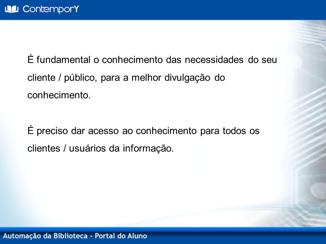 É fundamental o conhecimento das necessidades do seu cliente / público, para a melhor divulgação do conhecimento.