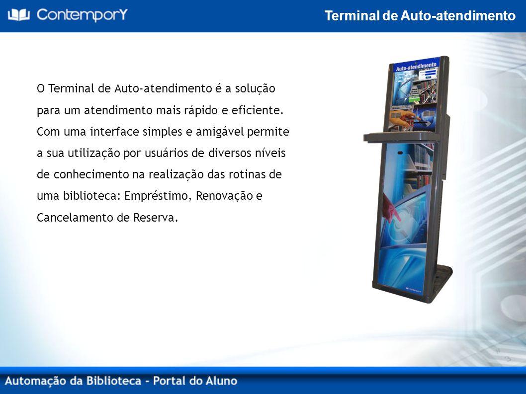 Terminal de Auto-atendimento O Terminal de Auto-atendimento é a solução para um atendimento mais rápido e eficiente.