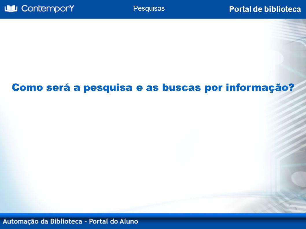 Como será a pesquisa e as buscas por informação Pesquisas Portal de biblioteca