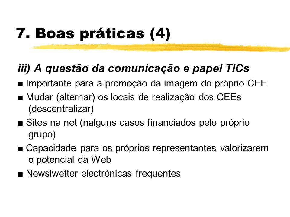 7. Boas práticas (4) iii) A questão da comunicação e papel TICs Importante para a promoção da imagem do próprio CEE Mudar (alternar) os locais de real