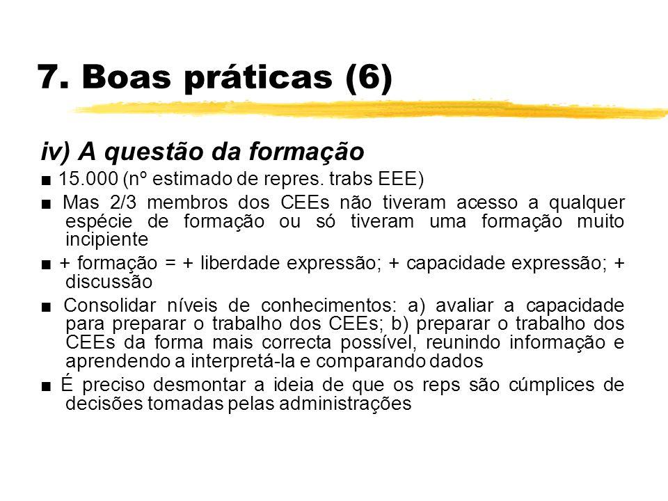 7. Boas práticas (6) iv) A questão da formação 15.000 (nº estimado de repres. trabs EEE) Mas 2/3 membros dos CEEs não tiveram acesso a qualquer espéci