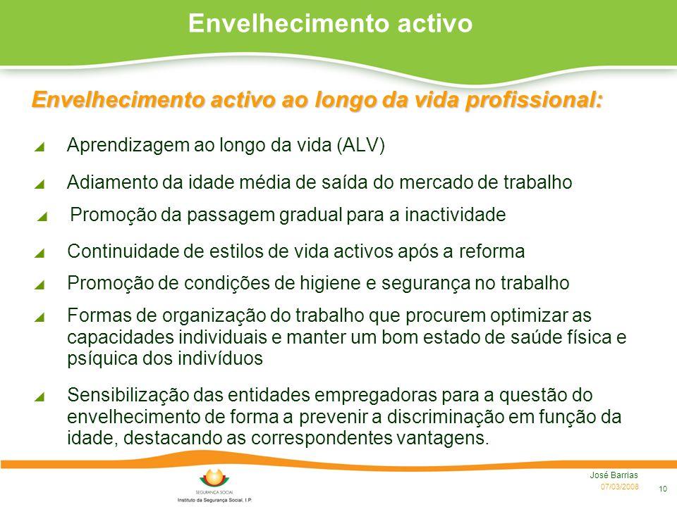 07/03/2008 José Barrias 10 Envelhecimento activo Aprendizagem ao longo da vida (ALV) Adiamento da idade média de saída do mercado de trabalho Continui