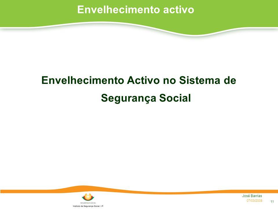 07/03/2008 José Barrias 11 Envelhecimento activo Envelhecimento Activo no Sistema de Segurança Social