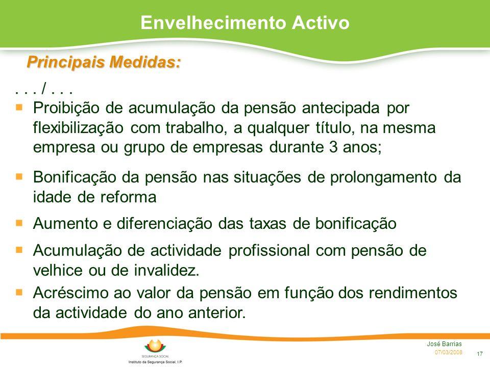 07/03/2008 José Barrias 17 Principais Medidas: Bonificação da pensão nas situações de prolongamento da idade de reforma Aumento e diferenciação das ta